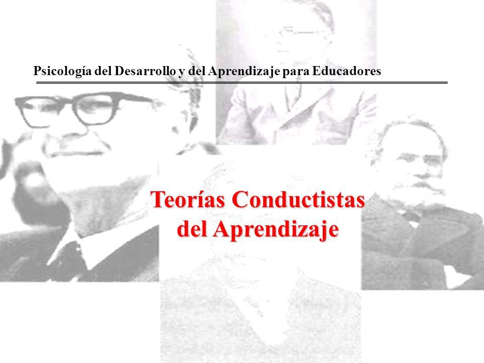 Teorías Conductistas del Aprendizaje Psicología del Desarrollo y del Aprendizaje para Educadores