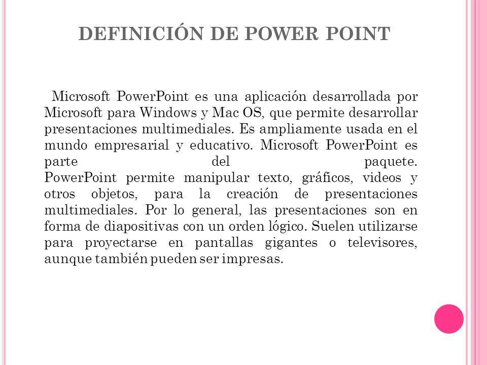 DEFINICIÓN DE POWER POINT Microsoft PowerPoint es una aplicación desarrollada por Microsoft para Windows y Mac OS, que permite desarrollar presentacio