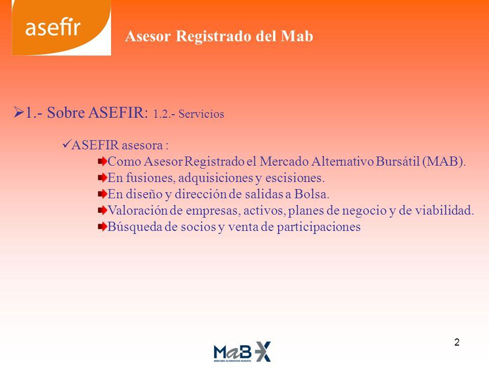 Asesor Registrado del Mab 1.- Sobre ASEFIR: 1.2.- Servicios ASEFIR asesora : Como Asesor Registrado el Mercado Alternativo Bursátil (MAB). En fusiones