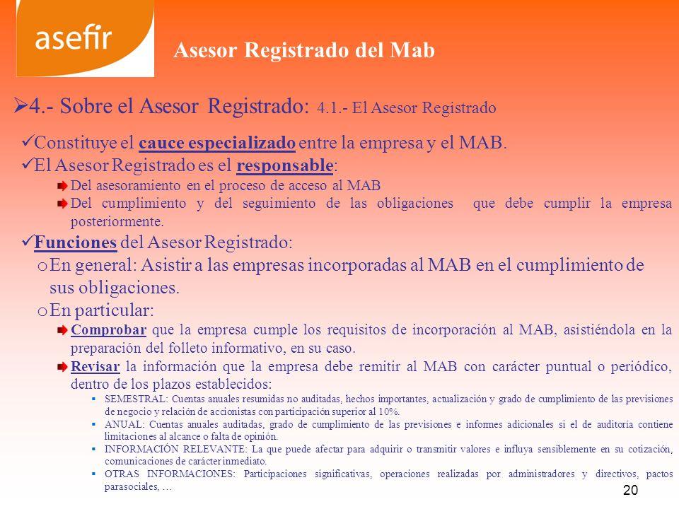 4.- Sobre el Asesor Registrado: 4.1.- El Asesor Registrado Constituye el cauce especializado entre la empresa y el MAB. El Asesor Registrado es el res