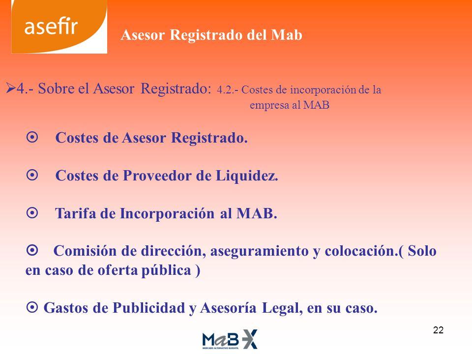 Costes de Asesor Registrado. Costes de Proveedor de Liquidez. Tarifa de Incorporación al MAB. Comisión de dirección, aseguramiento y colocación.( Solo