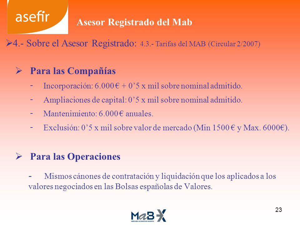 Para las Compañías - Incorporación: 6.000 + 05 x mil sobre nominal admitido. - Ampliaciones de capital: 05 x mil sobre nominal admitido. - Mantenimien