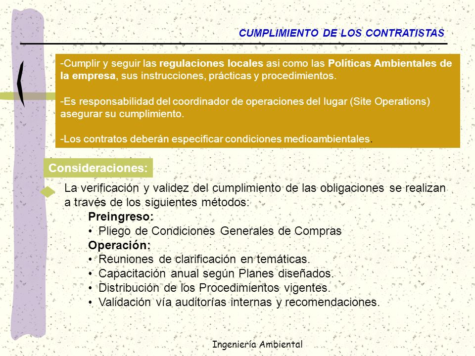 Ingeniería Ambiental CUMPLIMIENTO DE LOS CONTRATISTAS -Cumplir y seguir las regulaciones locales asi como las Políticas Ambientales de la empresa, sus