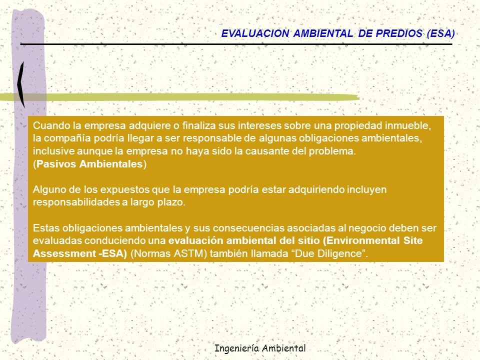 Ingeniería Ambiental EVALUACION AMBIENTAL DE PREDIOS (ESA) Cuando la empresa adquiere o finaliza sus intereses sobre una propiedad inmueble, la compañ