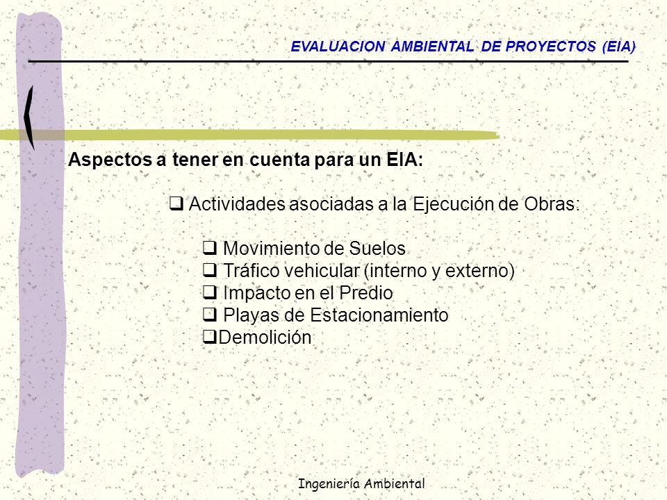Ingeniería Ambiental EVALUACION AMBIENTAL DE PROYECTOS (EIA) Aspectos a tener en cuenta para un EIA: Actividades asociadas a la Ejecución de Obras: Mo