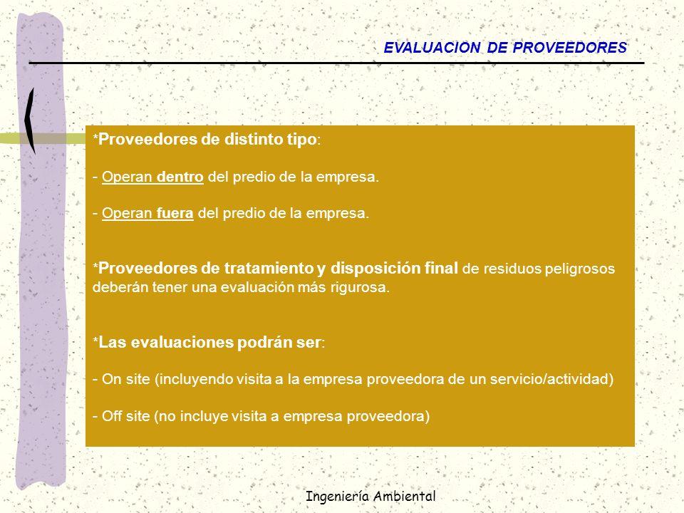 Ingeniería Ambiental EVALUACION DE PROVEEDORES * Proveedores de distinto tipo : - Operan dentro del predio de la empresa. - Operan fuera del predio de