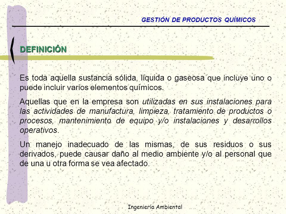 Ingeniería Ambiental GESTIÓN DE PRODUCTOS QUÍMICOS Responsabilidad del Usuario Responsabilidad del Usuario: Solicita la autorización de todos los productos químicos que utilice a través del sistema corporativo desarrollado.