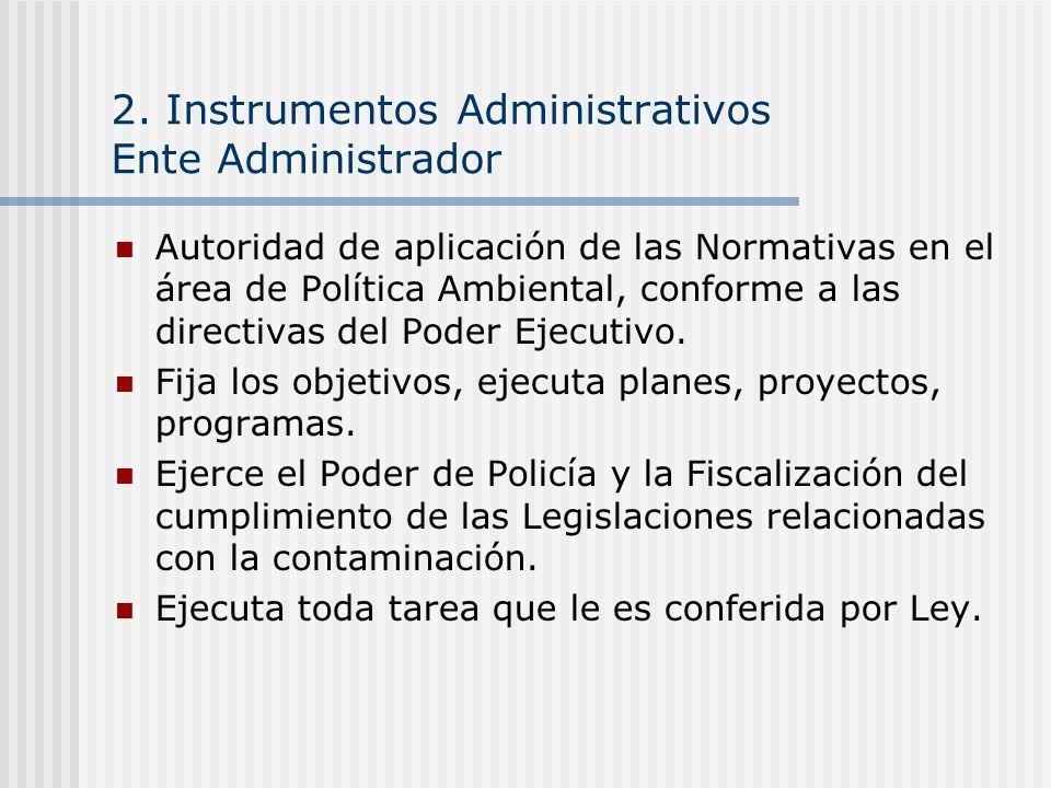 2. Instrumentos Administrativos Ente Administrador Autoridad de aplicación de las Normativas en el área de Política Ambiental, conforme a las directiv