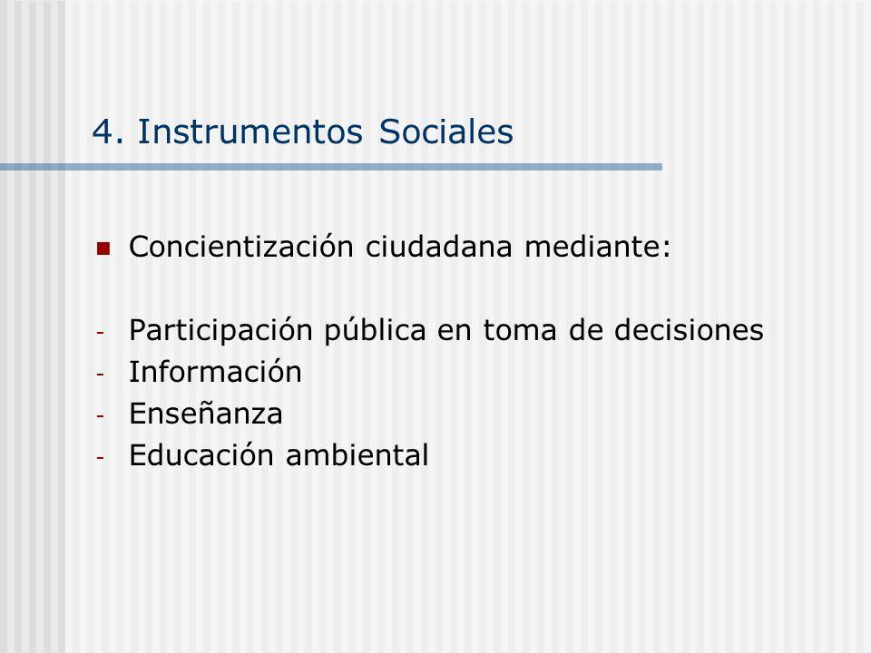 4. Instrumentos Sociales Concientización ciudadana mediante: - Participación pública en toma de decisiones - Información - Enseñanza - Educación ambie