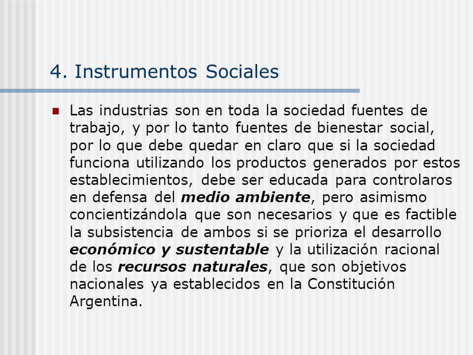 4. Instrumentos Sociales Las industrias son en toda la sociedad fuentes de trabajo, y por lo tanto fuentes de bienestar social, por lo que debe quedar