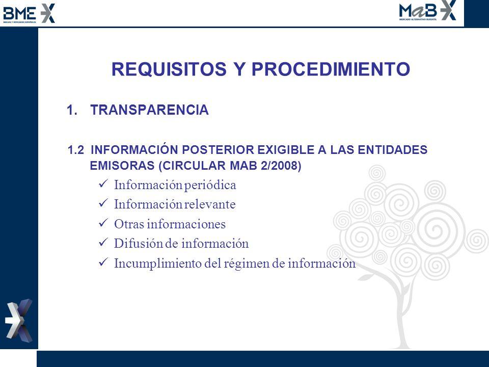 REQUISITOS Y PROCEDIMIENTO 1.TRANSPARENCIA 1.2 INFORMACIÓN POSTERIOR EXIGIBLE A LAS ENTIDADES EMISORAS (CIRCULAR MAB 2/2008) Información periódica Inf