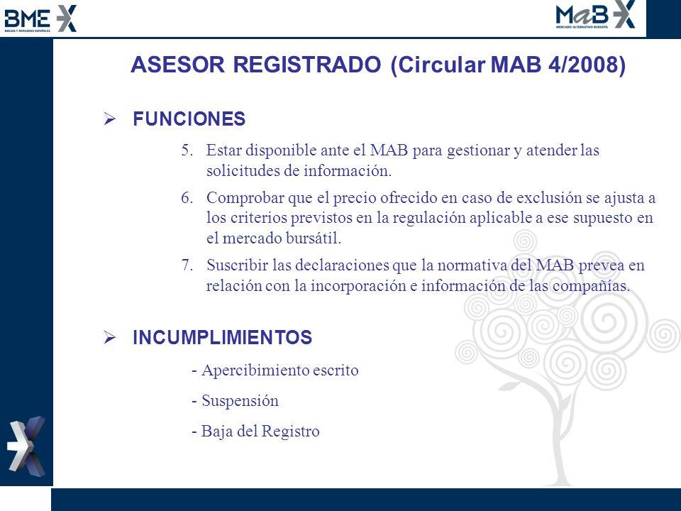 ASESOR REGISTRADO (Circular MAB 4/2008) FUNCIONES 5.Estar disponible ante el MAB para gestionar y atender las solicitudes de información. 6.Comprobar