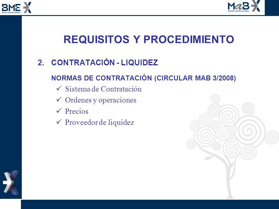REQUISITOS Y PROCEDIMIENTO 2.CONTRATACIÓN - LIQUIDEZ NORMAS DE CONTRATACIÓN (CIRCULAR MAB 3/2008) Sistema de Contratación Ordenes y operaciones Precio