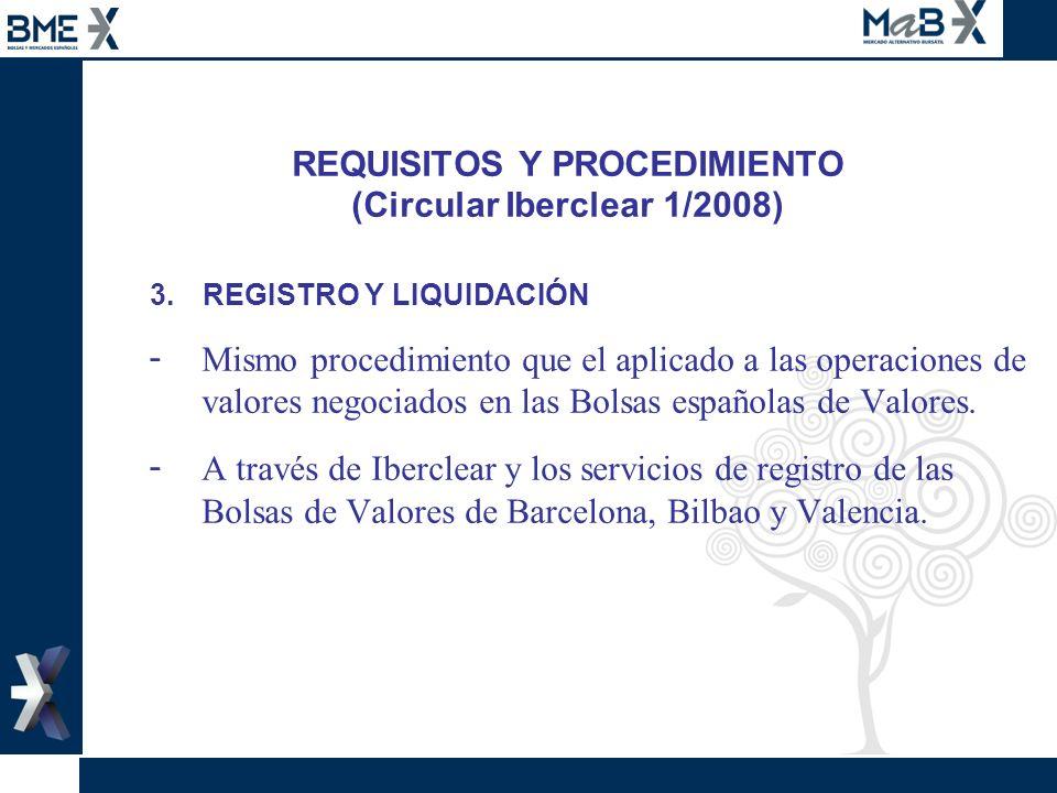 REQUISITOS Y PROCEDIMIENTO (Circular Iberclear 1/2008) 3.REGISTRO Y LIQUIDACIÓN - Mismo procedimiento que el aplicado a las operaciones de valores neg