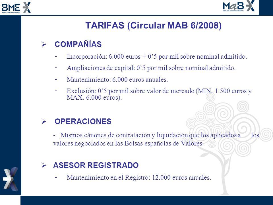 TARIFAS (Circular MAB 6/2008) COMPAÑÍAS - Incorporación: 6.000 euros + 05 por mil sobre nominal admitido. - Ampliaciones de capital: 05 por mil sobre