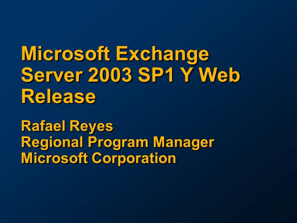 Microsoft Exchange Server 2003 SP1 Y Web Release Rafael Reyes Regional Program Manager Microsoft Corporation