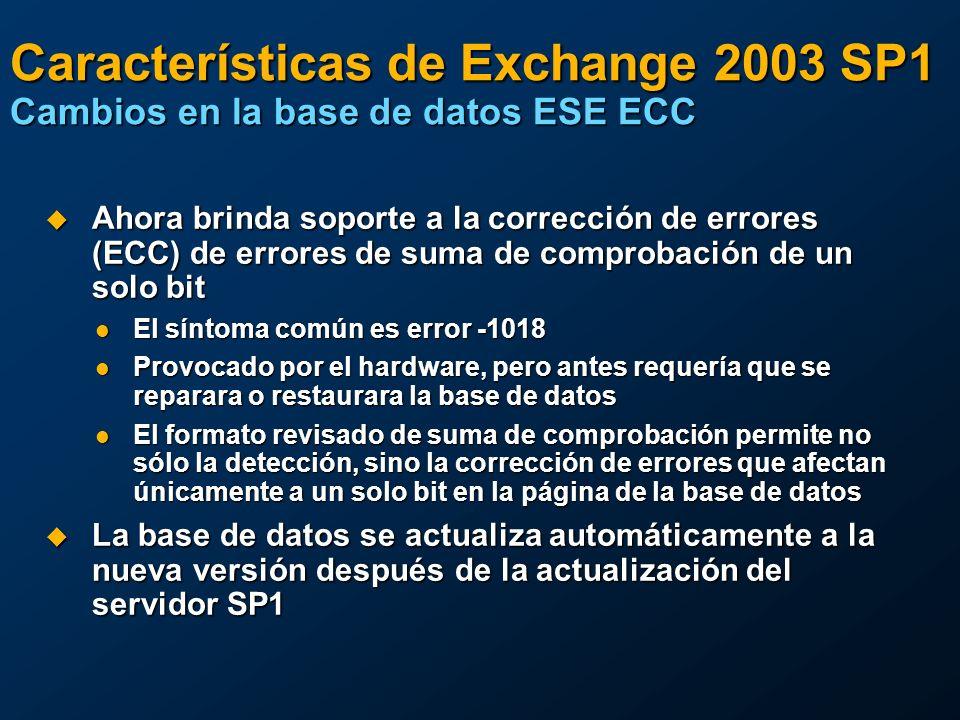 Características de Exchange 2003 SP1 Cambios en la base de datos ESE ECC Ahora brinda soporte a la corrección de errores (ECC) de errores de suma de c