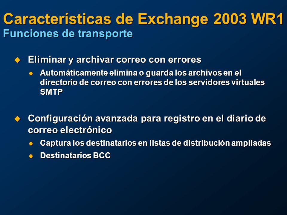 Características de Exchange 2003 WR1 Funciones de transporte Eliminar y archivar correo con errores Eliminar y archivar correo con errores Automáticam