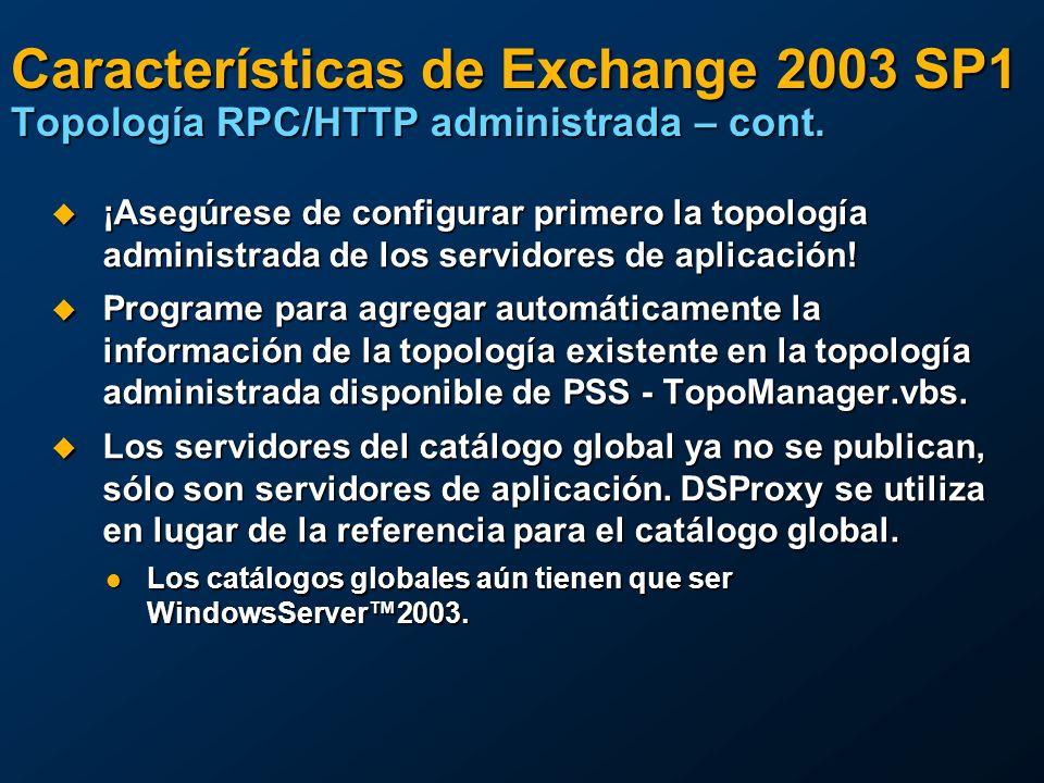 Características de Exchange 2003 WR1 Funciones de transporte Eliminar y archivar correo con errores Eliminar y archivar correo con errores Automáticamente elimina o guarda los archivos en el directorio de correo con errores de los servidores virtuales SMTP Automáticamente elimina o guarda los archivos en el directorio de correo con errores de los servidores virtuales SMTP Configuración avanzada para registro en el diario de correo electrónico Configuración avanzada para registro en el diario de correo electrónico Captura los destinatarios en listas de distribución ampliadas Captura los destinatarios en listas de distribución ampliadas Destinatarios BCC Destinatarios BCC