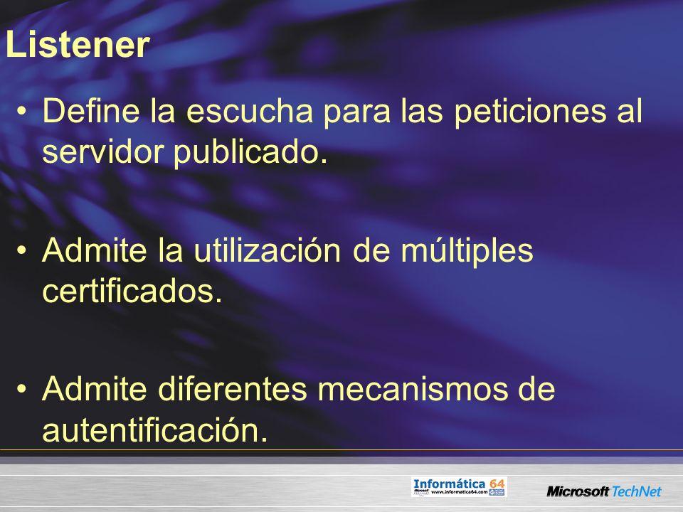 Listener Define la escucha para las peticiones al servidor publicado. Admite la utilización de múltiples certificados. Admite diferentes mecanismos de