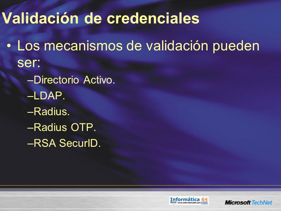 Validación de credenciales Los mecanismos de validación pueden ser: –Directorio Activo. –LDAP. –Radius. –Radius OTP. –RSA SecurID.