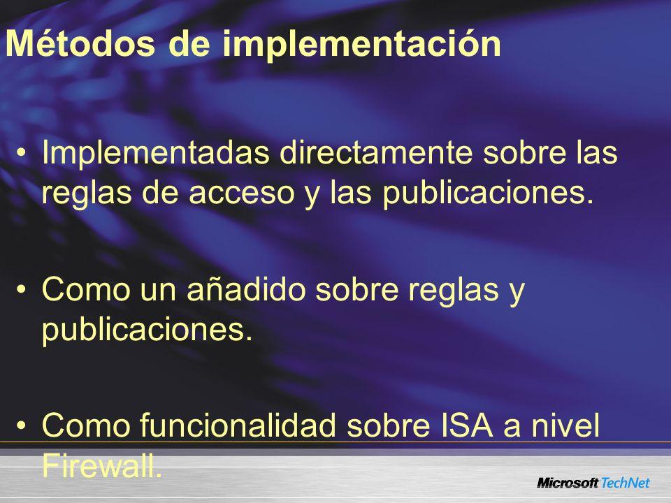 Métodos de implementación Implementadas directamente sobre las reglas de acceso y las publicaciones. Como un añadido sobre reglas y publicaciones. Com