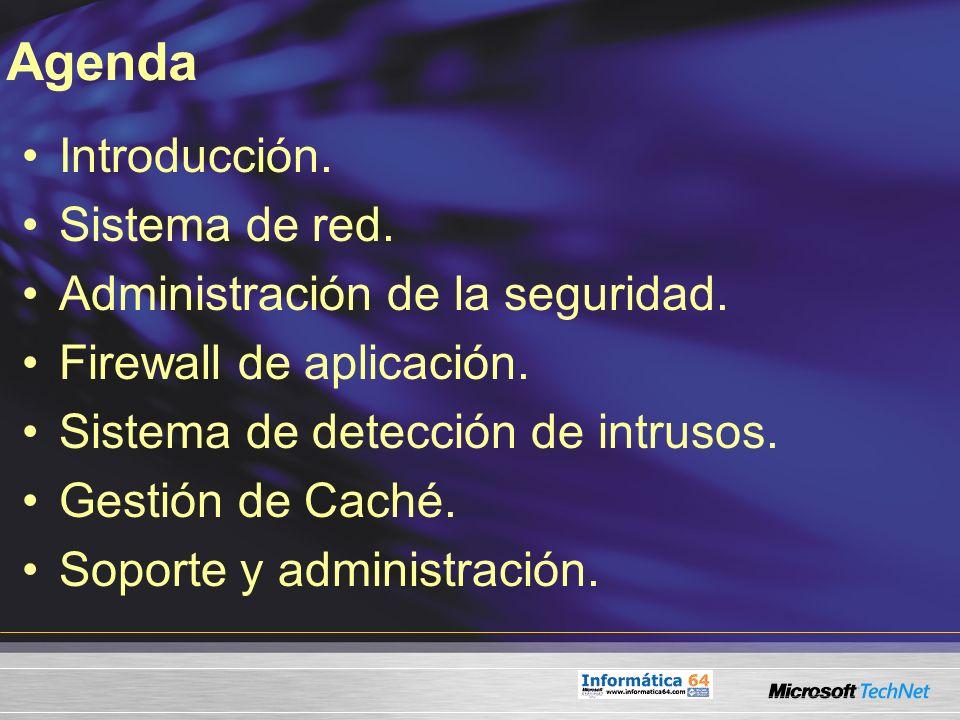 Agenda Introducción. Sistema de red. Administración de la seguridad. Firewall de aplicación. Sistema de detección de intrusos. Gestión de Caché. Sopor
