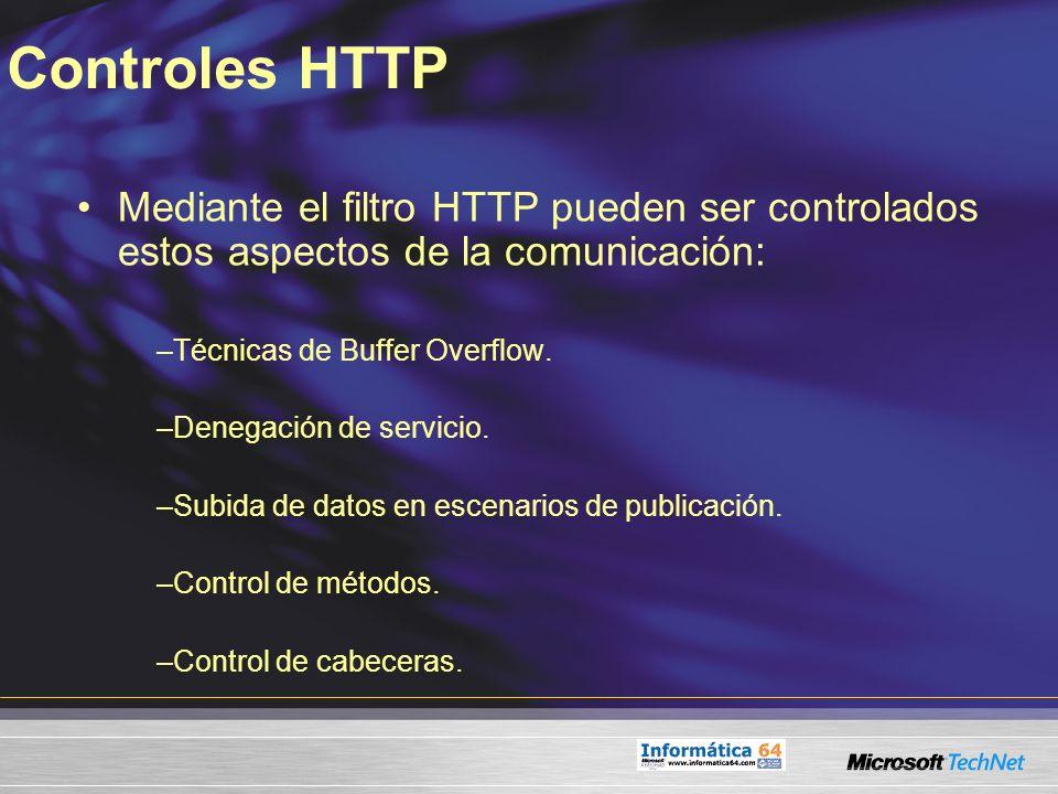 Controles HTTP Mediante el filtro HTTP pueden ser controlados estos aspectos de la comunicación: –Técnicas de Buffer Overflow. –Denegación de servicio