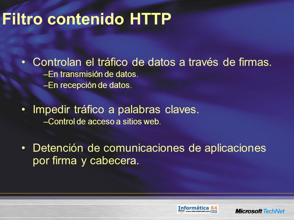 Filtro contenido HTTP Controlan el tráfico de datos a través de firmas. –En transmisión de datos. –En recepción de datos. Impedir tráfico a palabras c