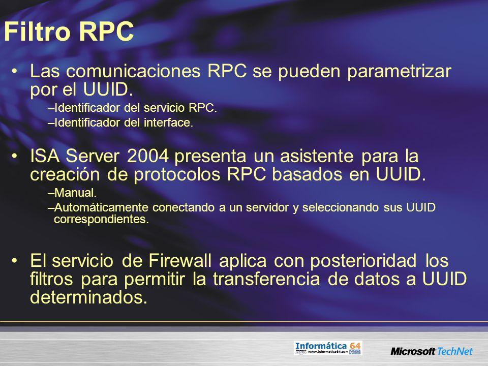 Filtro RPC Las comunicaciones RPC se pueden parametrizar por el UUID. –Identificador del servicio RPC. –Identificador del interface. ISA Server 2004 p