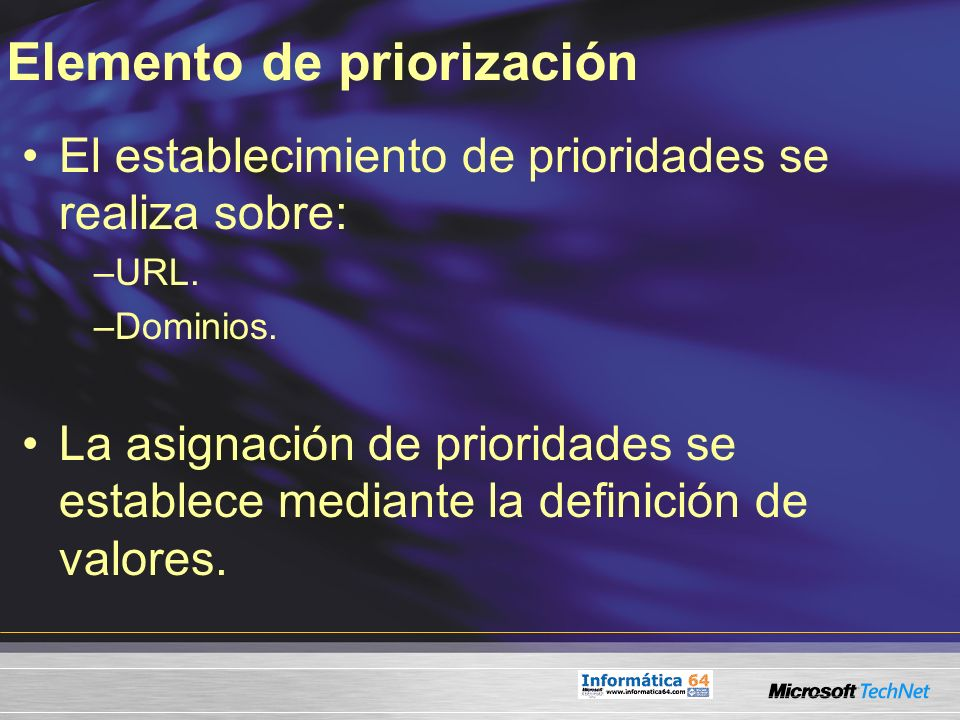 Elemento de priorización El establecimiento de prioridades se realiza sobre: –URL. –Dominios. La asignación de prioridades se establece mediante la de