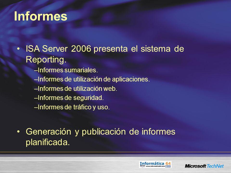 Informes ISA Server 2006 presenta el sistema de Reporting. –Informes sumariales. –Informes de utilización de aplicaciones. –Informes de utilización we
