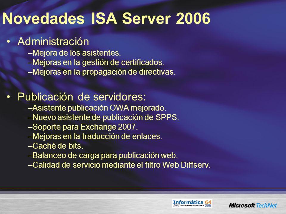 Novedades ISA Server 2006 Administración –Mejora de los asistentes. –Mejoras en la gestión de certificados. –Mejoras en la propagación de directivas.