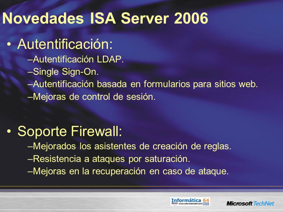 Novedades ISA Server 2006 Autentificación: –Autentificación LDAP. –Single Sign-On. –Autentificación basada en formularios para sitios web. –Mejoras de