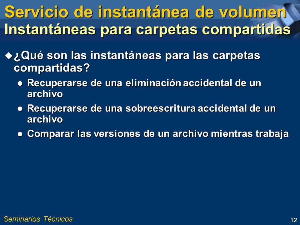 Seminarios Técnicos 12 Servicio de instantánea de volumen Instantáneas para carpetas compartidas ¿Qué son las instantáneas para las carpetas compartidas.