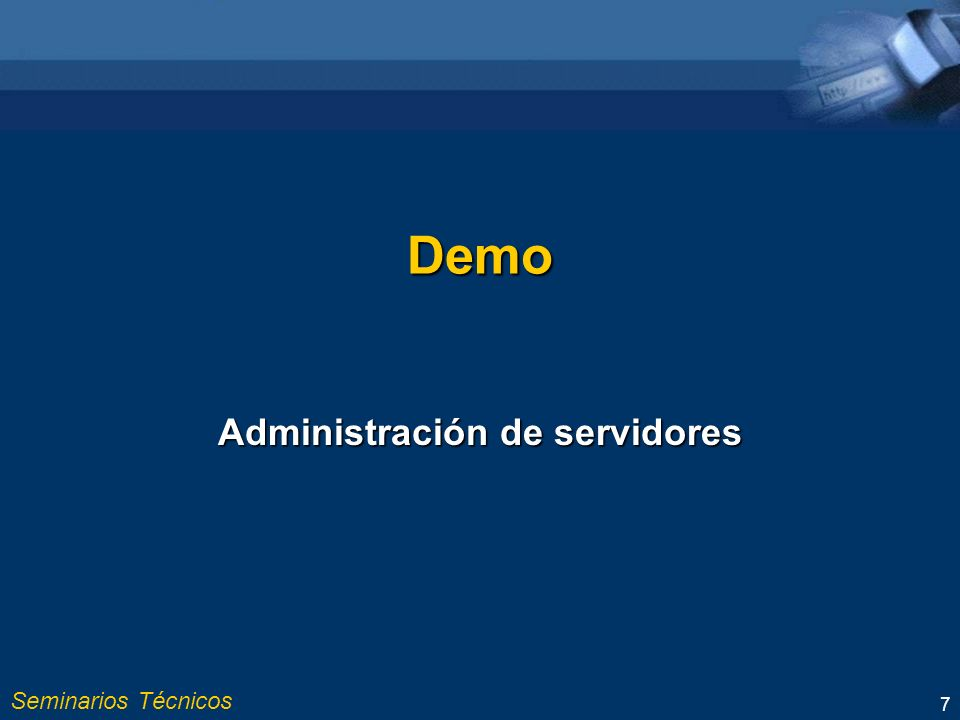 Seminarios Técnicos 7 Demo Administración de servidores