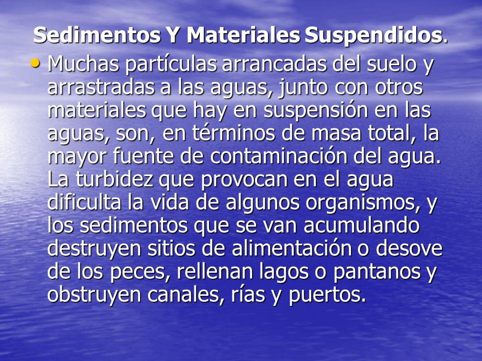 Sedimentos Y Materiales Suspendidos. Muchas partículas arrancadas del suelo y arrastradas a las aguas, junto con otros materiales que hay en suspensió