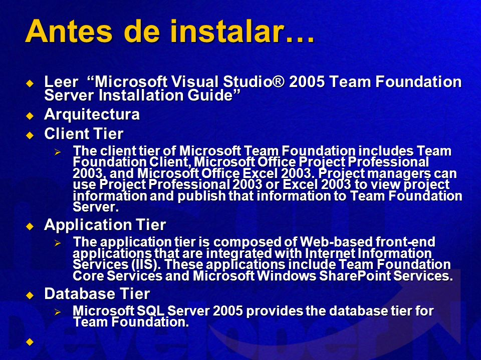 Antes de instalar… Leer Microsoft Visual Studio® 2005 Team Foundation Server Installation Guide Leer Microsoft Visual Studio® 2005 Team Foundation Ser
