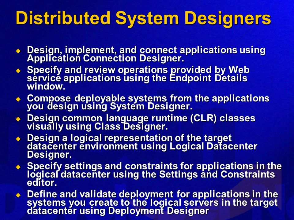 Distributed System Designers Design, implement, and connect applications using Application Connection Designer. Design, implement, and connect applica
