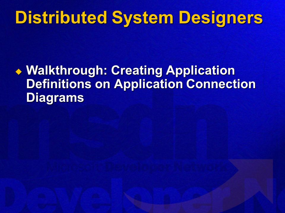 Distributed System Designers Walkthrough: Creating Application Definitions on Application Connection Diagrams Walkthrough: Creating Application Defini