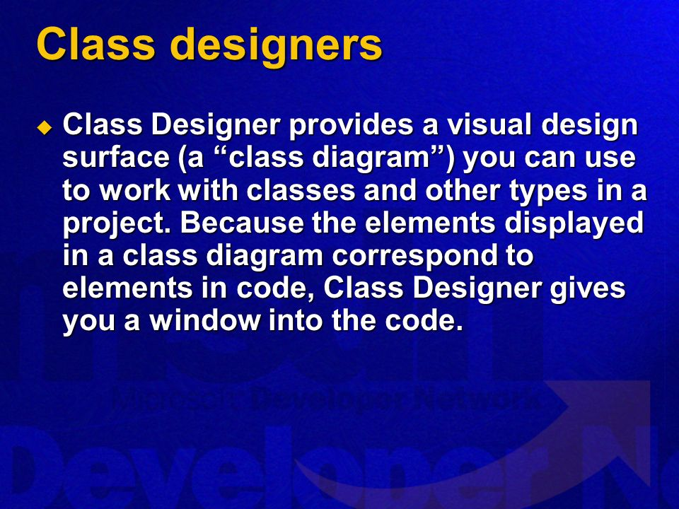 Class designers Class Designer provides a visual design surface (a class diagram) you can use to work with classes and other types in a project. Becau