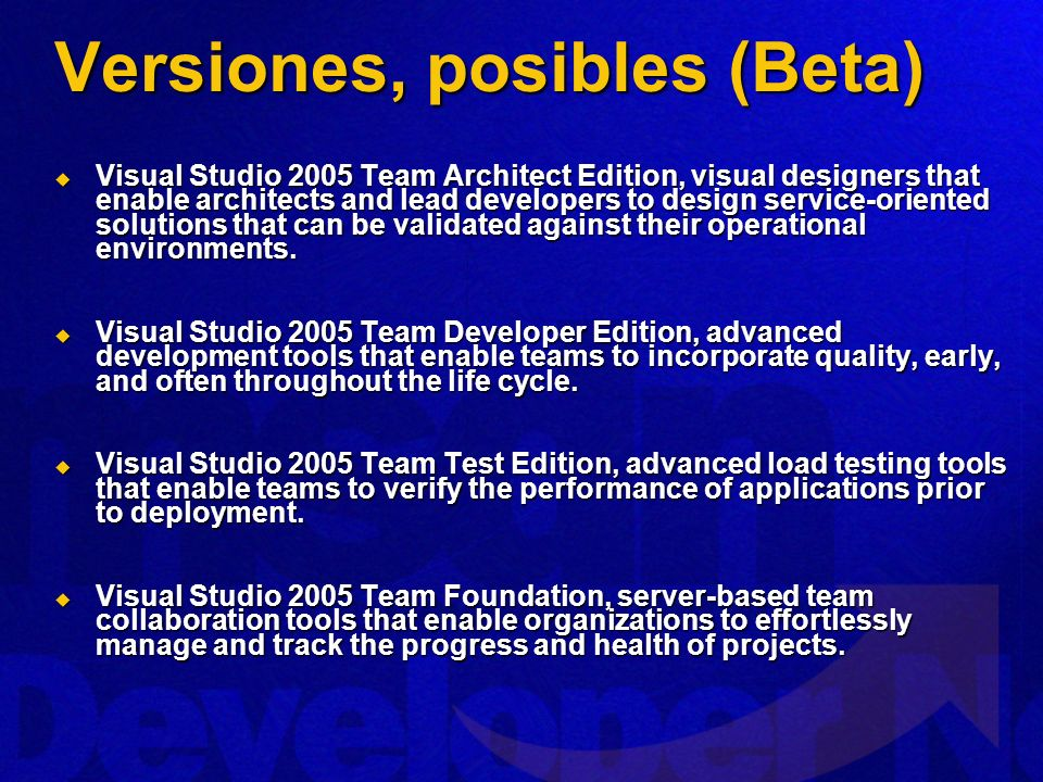 Versiones, posibles (Beta) Visual Studio 2005 Team Architect Edition, visual designers that enable architects and lead developers to design service-oriented solutions that can be validated against their operational environments.