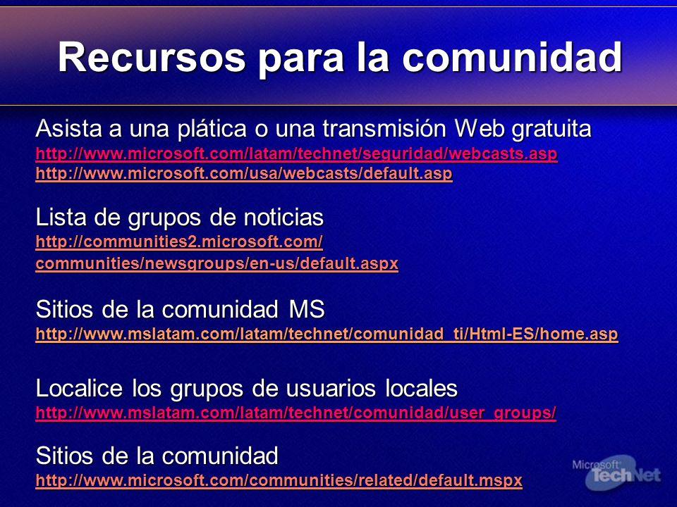 Asista a una plática o una transmisión Web gratuita http://www.microsoft.com/latam/technet/seguridad/webcasts.asp http://www.microsoft.com/usa/webcast