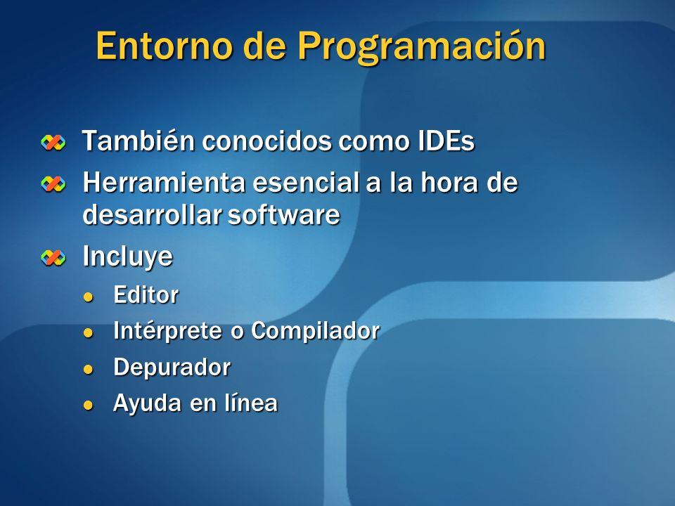 Entorno de Programación También conocidos como IDEs Herramienta esencial a la hora de desarrollar software Incluye Editor Editor Intérprete o Compilad