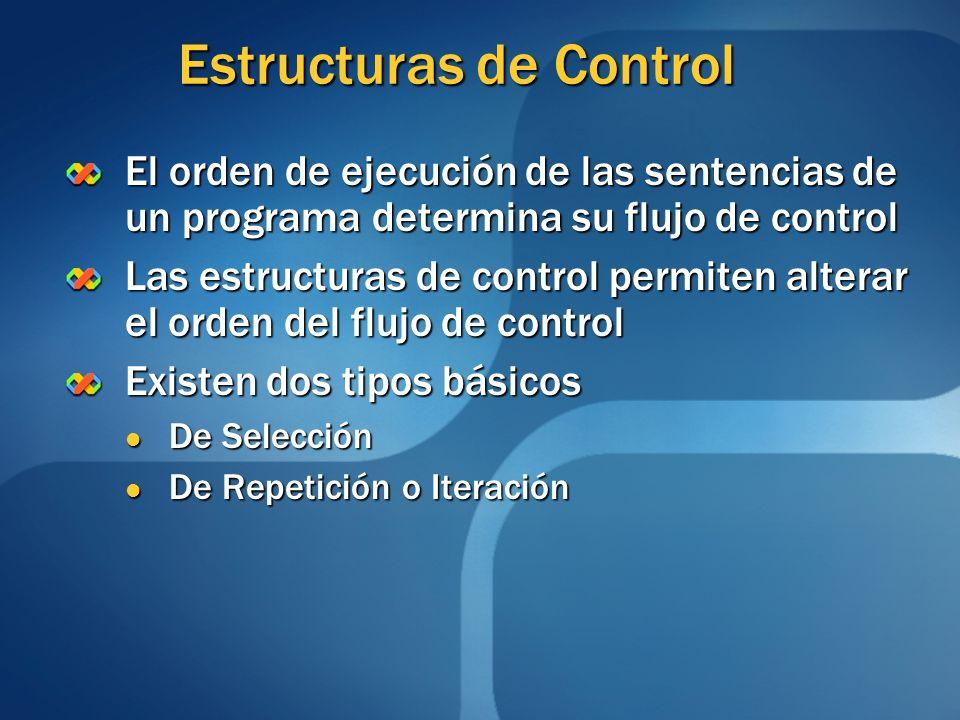 Estructuras de Control El orden de ejecución de las sentencias de un programa determina su flujo de control Las estructuras de control permiten altera