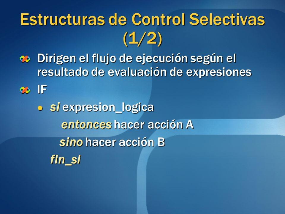 Estructuras de Control Selectivas (1/2) Dirigen el flujo de ejecución según el resultado de evaluación de expresiones IF si expresion_logica si expres
