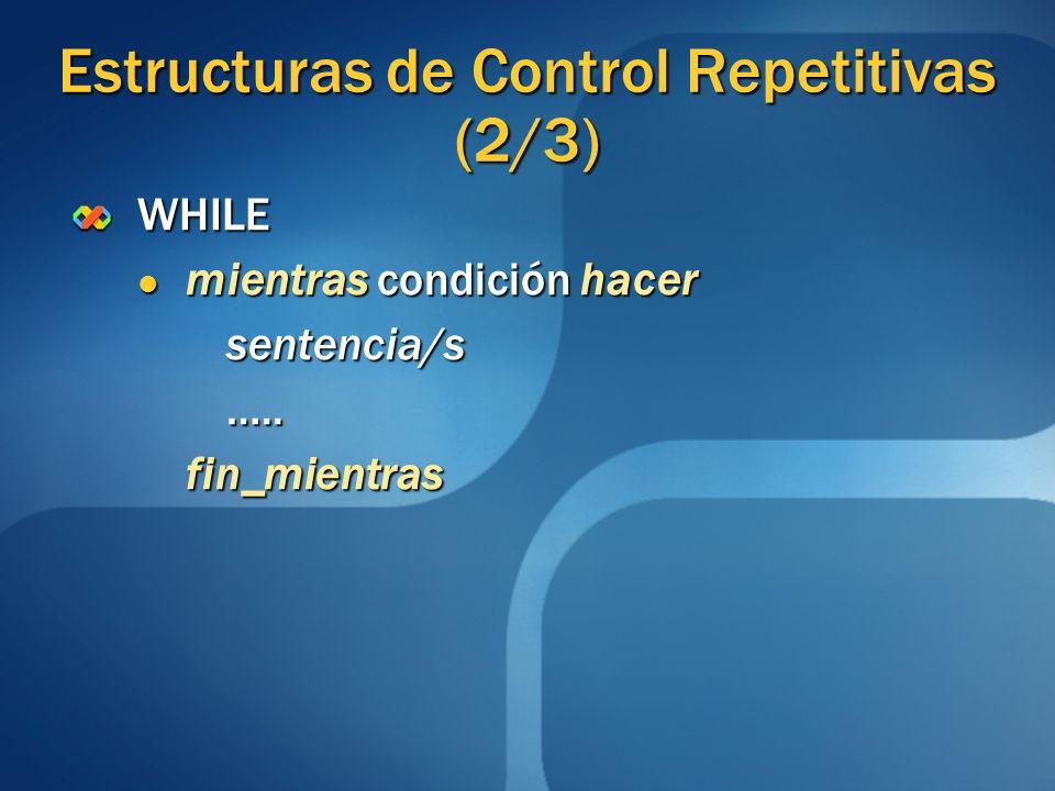 Estructuras de Control Repetitivas (2/3) WHILE mientras condición hacer mientras condición hacersentencia/s…..fin_mientras