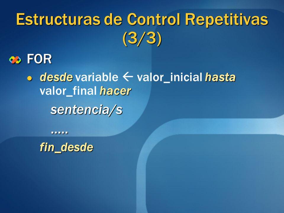 Estructuras de Control Repetitivas (3/3) FOR desde hasta hacer desde variable valor_inicial hasta valor_final hacersentencia/s…..fin_desde