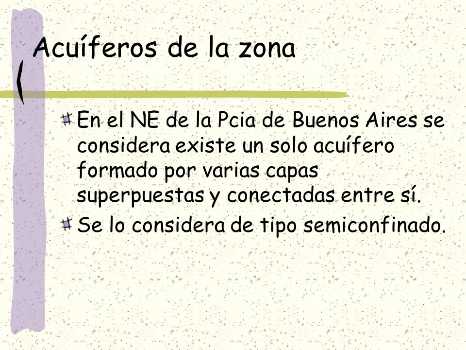 Acuíferos de la zona En el NE de la Pcia de Buenos Aires se considera existe un solo acuífero formado por varias capas superpuestas y conectadas entre