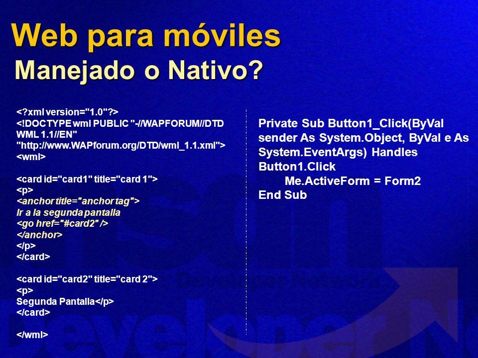 Ir a la segunda pantalla Segunda Pantalla Private Sub Button1_Click(ByVal sender As System.Object, ByVal e As System.EventArgs) Handles Button1.Click Me.ActiveForm = Form2 End Sub Manejado o Nativo.